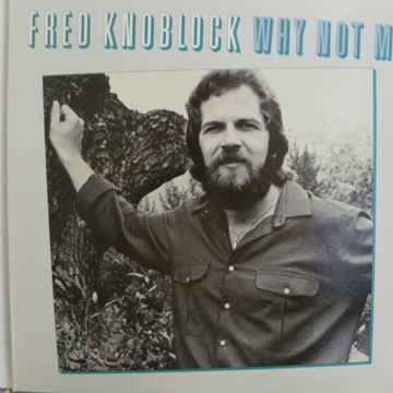 FRED KNOBLOCK - WHY NOT ME  NM VERY RARE