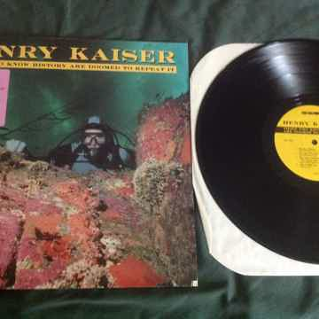 Henry Kaiser Those Who Know History Are Doomed To Repea...