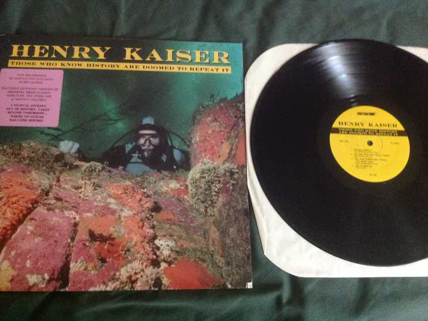 Henry Kaiser Those Who Know History Are Doomed To Repeat It
