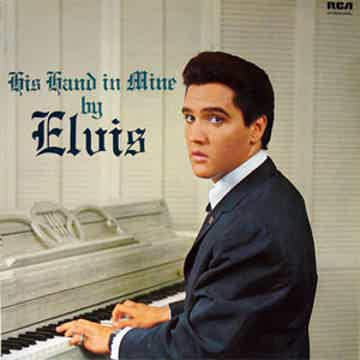 Elvis Presley His Hand in Mine by Elvis 180 gram LP